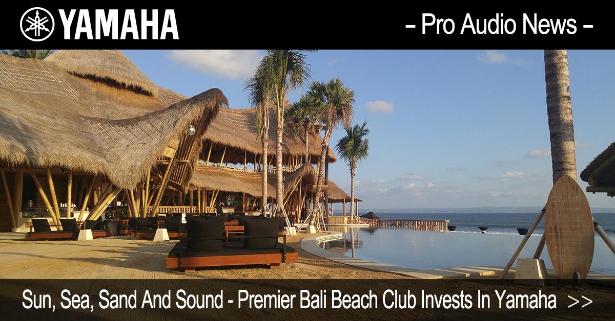 435eb0fbed6f48 Sun, Sea, Sand And Sound - Premier Bali Beach Club Invests In Yamaha